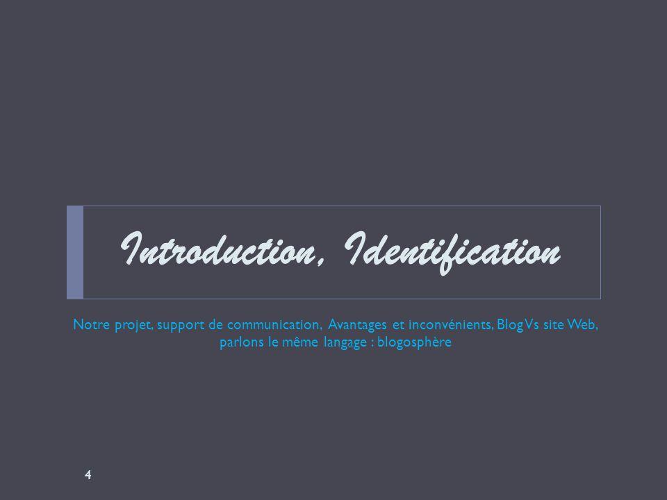 Introduction, Identification 4 Notre projet, support de communication, Avantages et inconvénients, Blog Vs site Web, parlons le même langage : blogosp