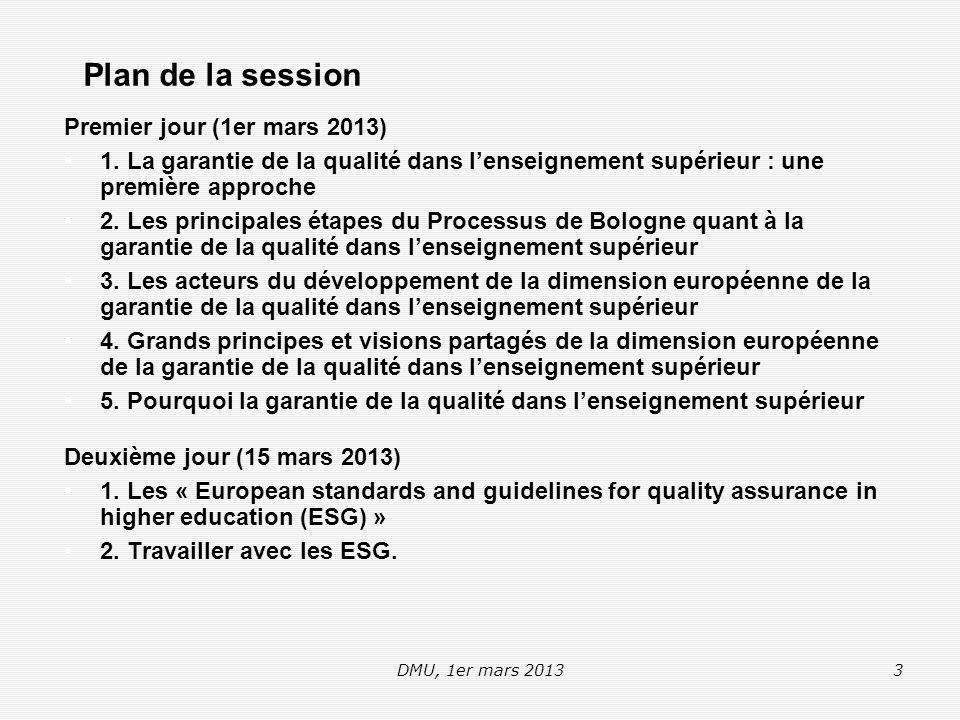 DMU, 1er mars 201354 Référentiel 2 Management externe de la qualité (1/2) 2.1 Utilisation des procédures de management interne de la qualité : Les procédures de management externe de la qualité doivent prendre en compte l efficacité des procédures de management interne de la qualité décrites dans la première partie des Références et lignes directrices pour la qualité dans l EEES.