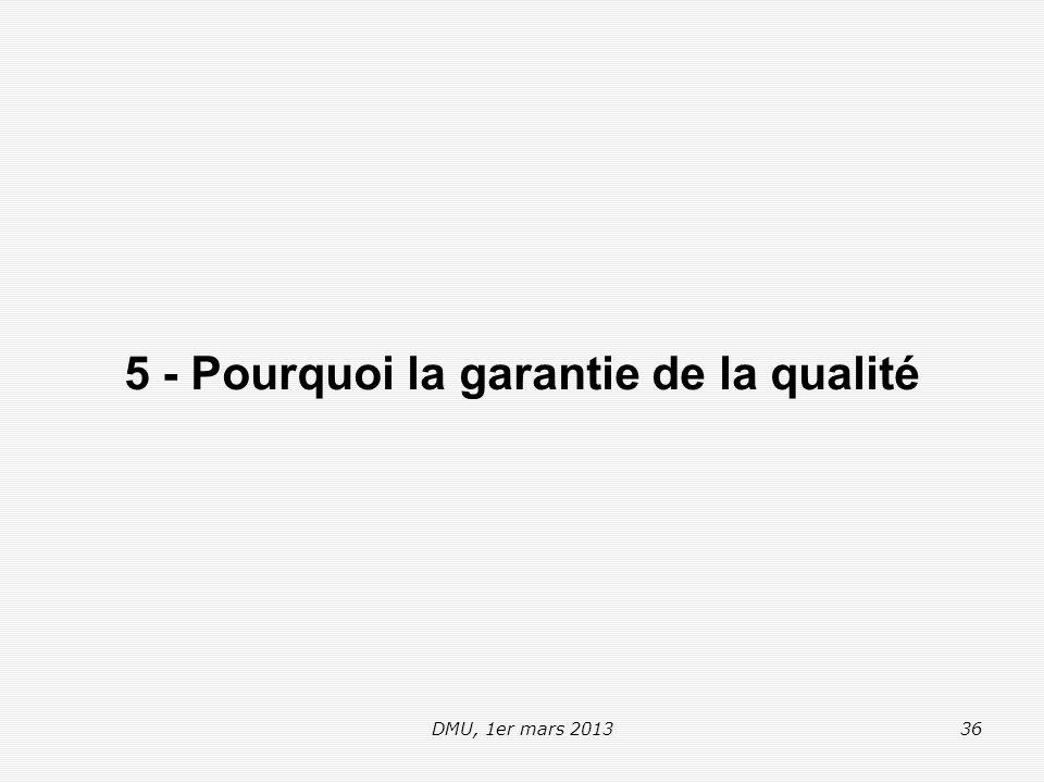 DMU, 1er mars 201336 5 - Pourquoi la garantie de la qualité