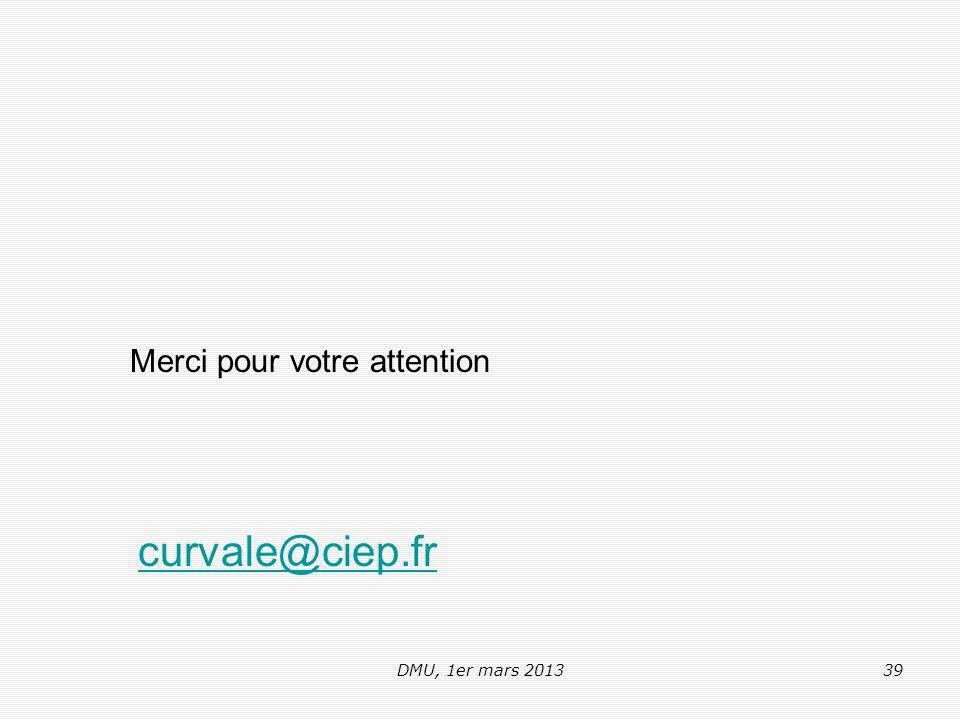 DMU, 1er mars 201339 Merci pour votre attention curvale@ciep.fr