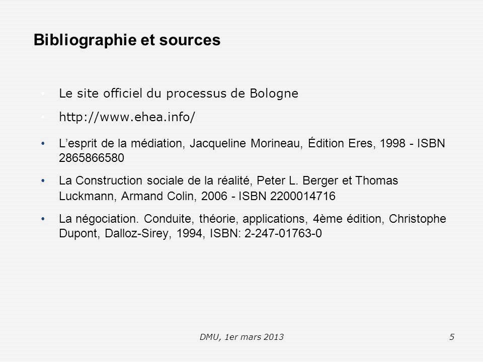 DMU, 1er mars 20135 Le site officiel du processus de Bologne http://www.ehea.info/ L'esprit de la médiation, Jacqueline Morineau, Édition Eres, 1998 - ISBN 2865866580 La Construction sociale de la réalité, Peter L.