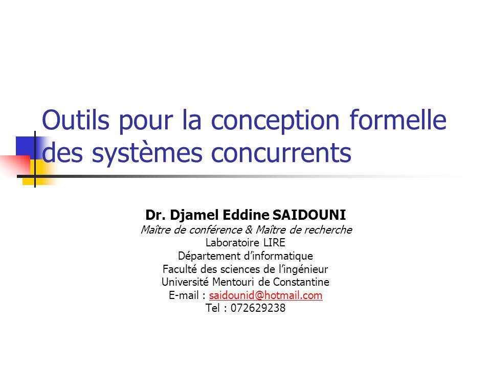 Outils pour la conception formelle des systèmes concurrents Dr.