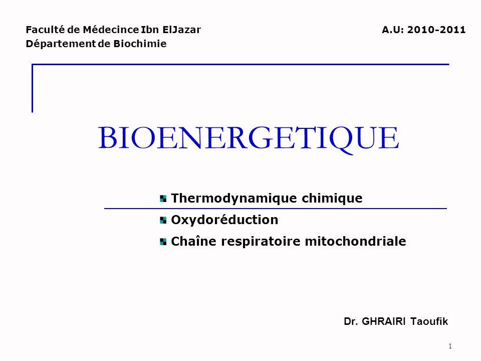 1 BIOENERGETIQUE Dr. GHRAIRI Taoufik Faculté de Médecince Ibn ElJazar Département de Biochimie Thermodynamique chimique Oxydoréduction Chaîne respirat