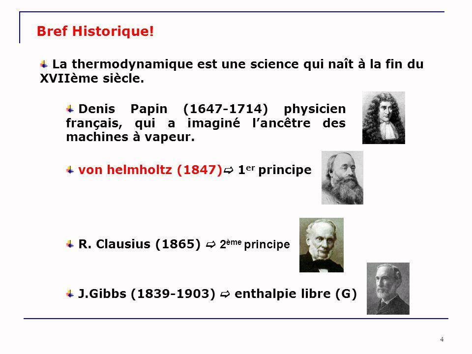 4 Bref Historique! La thermodynamique est une science qui naît à la fin du XVIIème siècle. Denis Papin (1647-1714) physicien français, qui a imaginé l