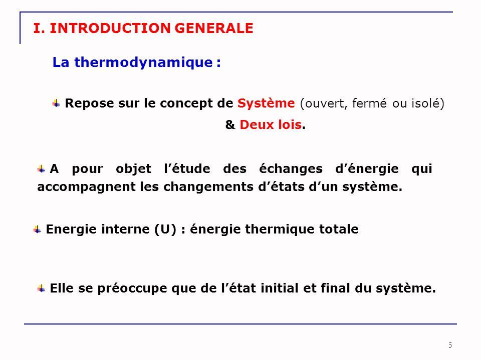 5 A pour objet l'étude des échanges d'énergie qui accompagnent les changements d'états d'un système. Repose sur le concept de Système (ouvert, fermé o