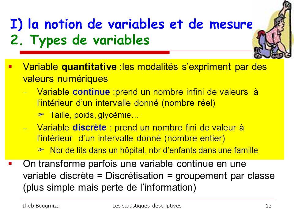 I ) la notion de variables et de mesure 1. Définitions  Une variable est une propriété commune aux individus de la population étudiée (taille, poids,