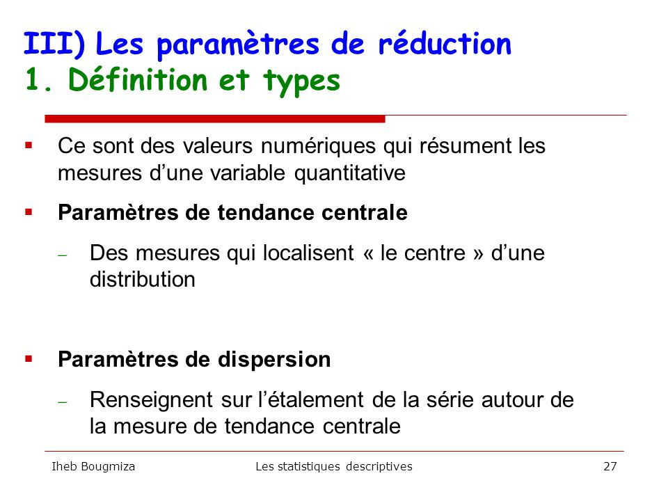 Iheb BougmizaLes statistiques descriptives26 Minimum Maximum Médiane Q1 Q3 II) La présentation des données 2. Méthode graphique (Boite à moustaches)