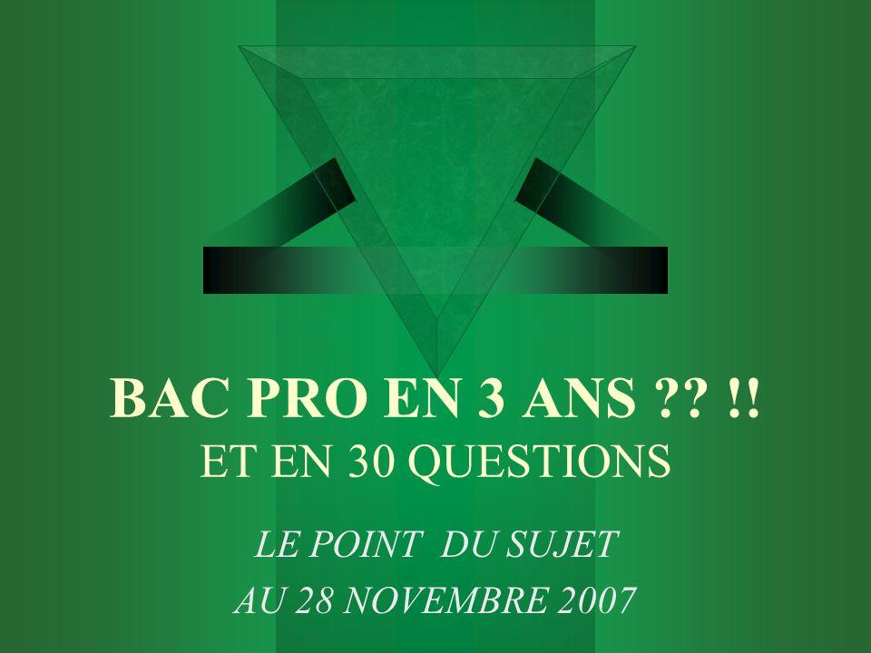 BAC PRO EN 3 ANS ?? !! ET EN 30 QUESTIONS LE POINT DU SUJET AU 28 NOVEMBRE 2007