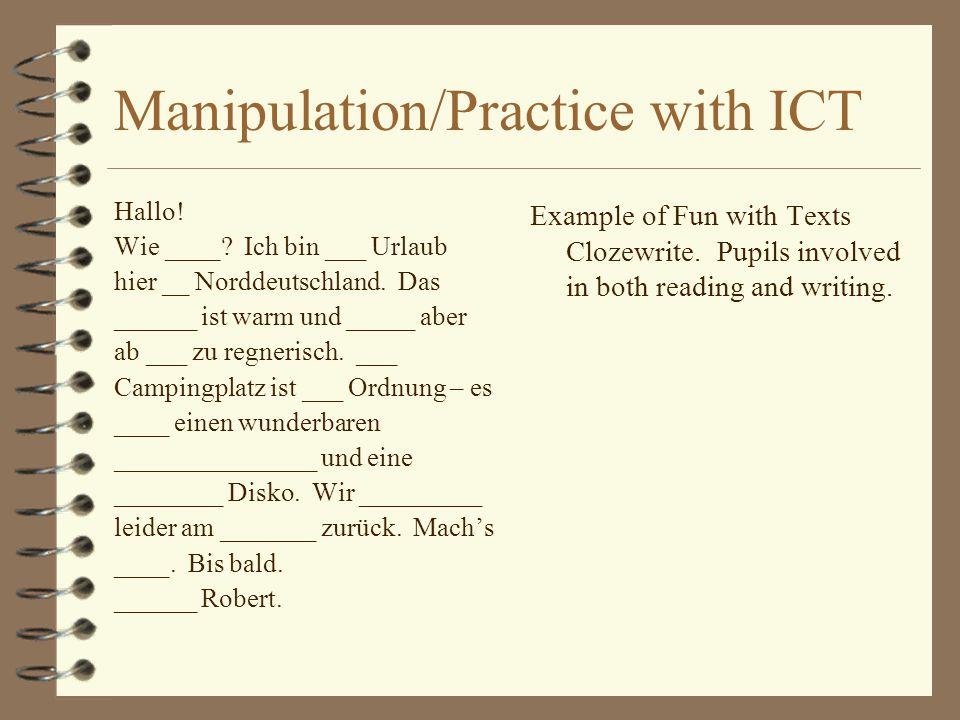 Manipulation/Practice with ICT Hallo! Wie ____? Ich bin ___ Urlaub hier __ Norddeutschland. Das ______ ist warm und _____ aber ab ___ zu regnerisch. _