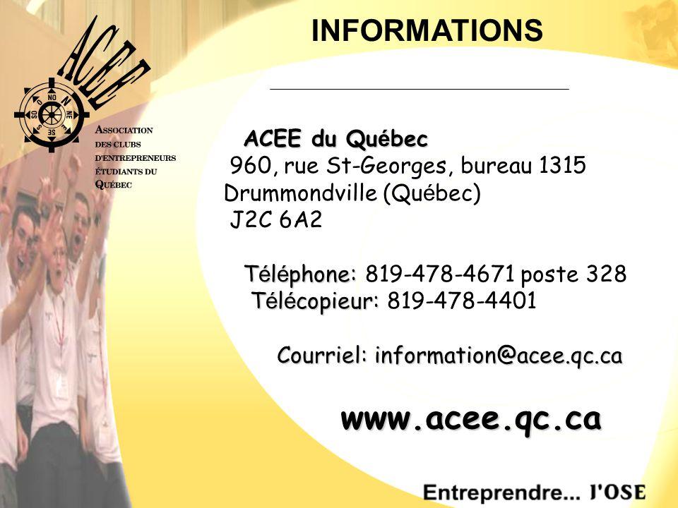 ACEE du Qu é bec 960, rue St-Georges, bureau 1315 Drummondville (Qu é bec) J2C 6A2 T é l é phone: T é l é phone: 819-478-4671 poste 328 T é l é copieur: T é l é copieur: 819-478-4401 Courriel: information@acee.qc.ca INFORMATIONS www.acee.qc.ca