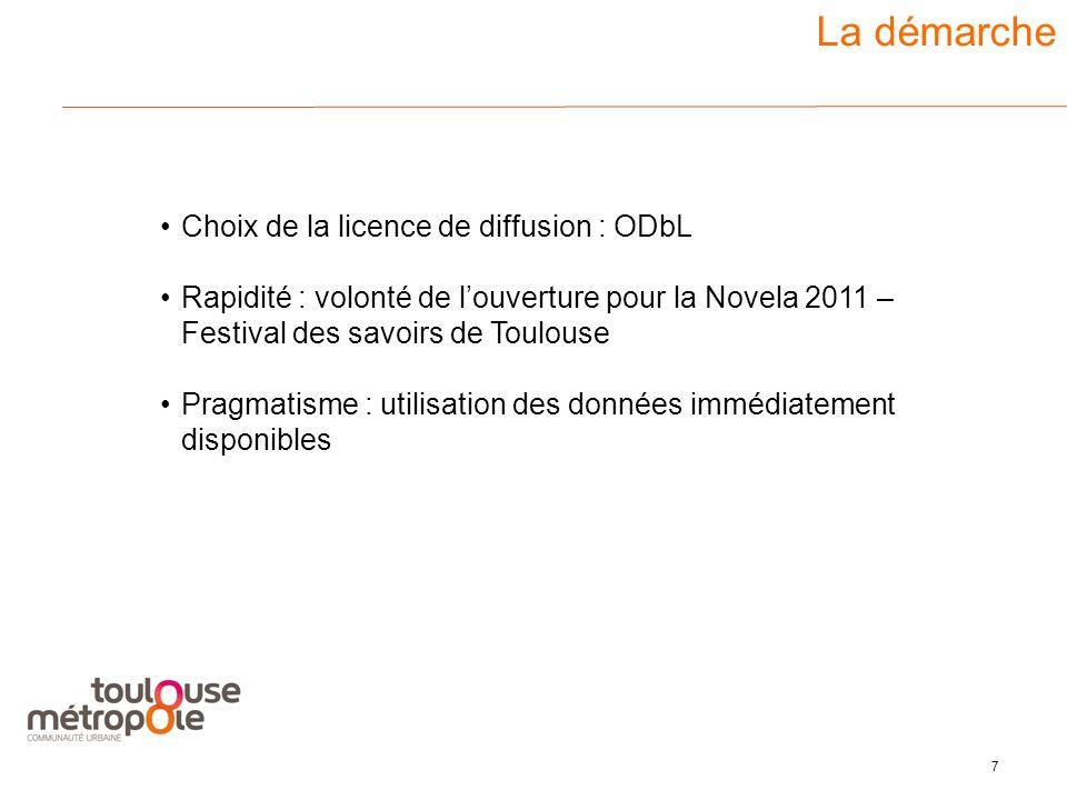 7 3 La démarche Choix de la licence de diffusion : ODbL Rapidité : volonté de l'ouverture pour la Novela 2011 – Festival des savoirs de Toulouse Pragmatisme : utilisation des données immédiatement disponibles
