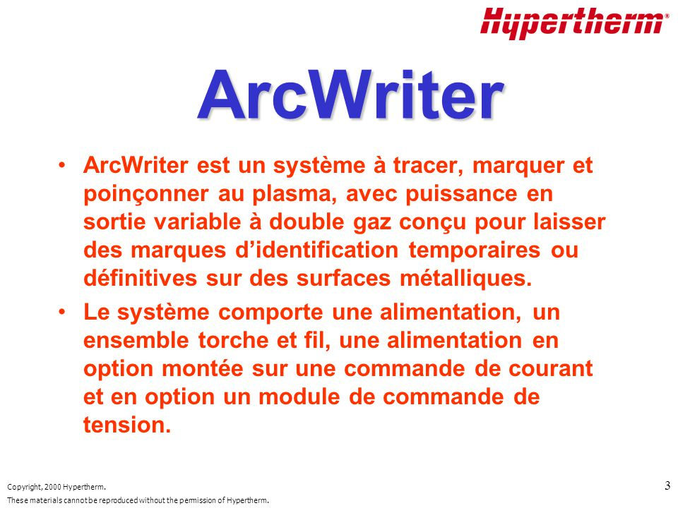 Copyright, 2000 Hypertherm. These materials cannot be reproduced without the permission of Hypertherm. 3 ArcWriter ArcWriter est un système à tracer,