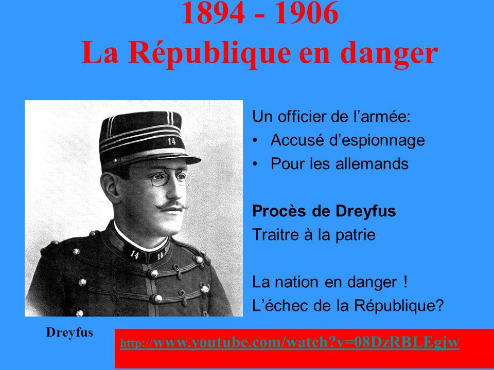 1894 - 1906 La République en danger Un officier de l'armée: Accusé d'espionnage Pour les allemands Procès de Dreyfus Traitre à la patrie La nation en danger .