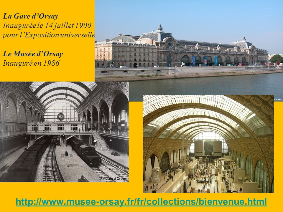 http://www.musee-orsay.fr/fr/collections/bienvenue.html La Gare d'Orsay Inaugurée le 14 juillet 1900 pour l'Exposition universelle Le Musée d'Orsay In