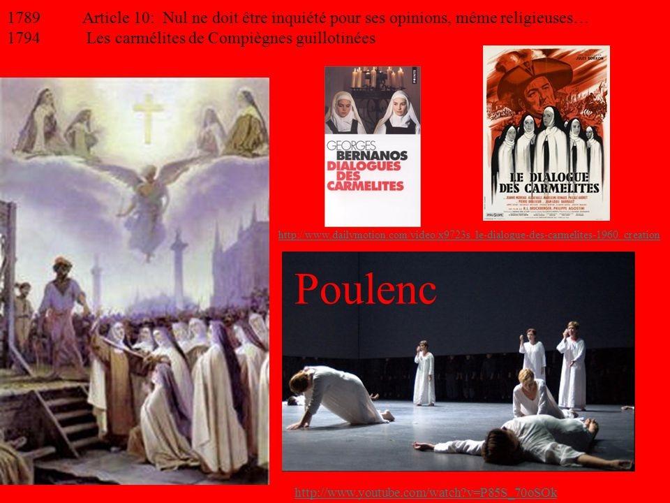 1789 Article 10: Nul ne doit être inquiété pour ses opinions, même religieuses… 1794 Les carmélites de Compiègnes guillotinées http://www.dailymotion.com/video/x9723s_le-dialogue-des-carmelites-1960_creation http://www.youtube.com/watch?v=P85S_70oSOk Poulenc