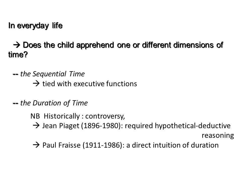 In everyday life  Does the child apprehend one or different dimensions of time.