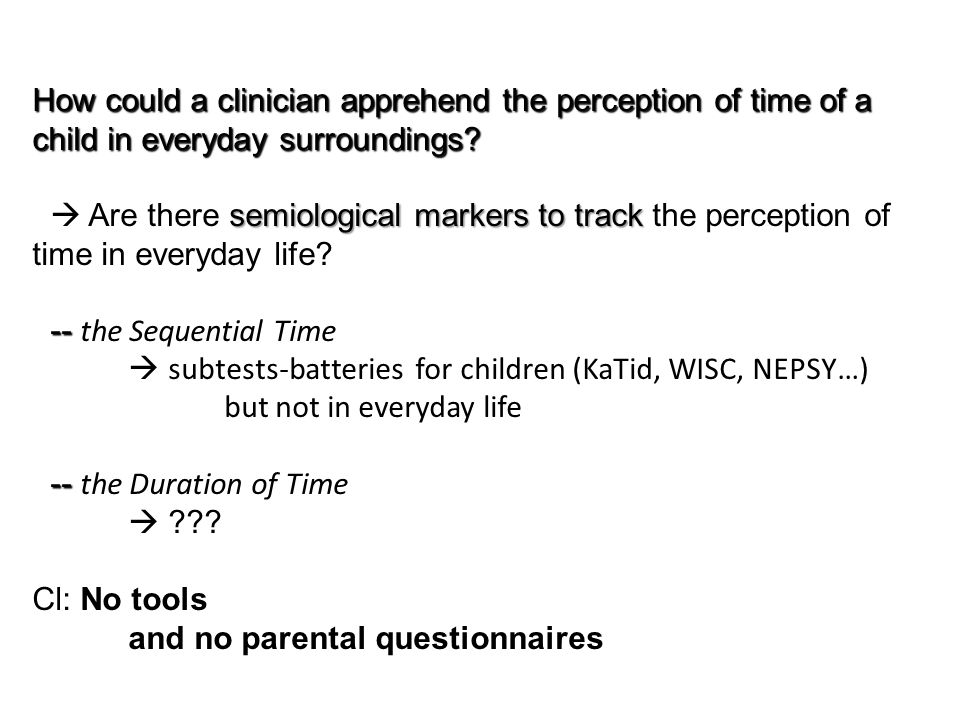 How could a clinician apprehend the perception of time of a child in everyday surroundings.