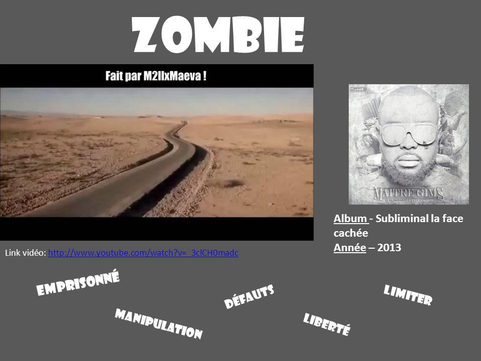 ZOMBIE Album - Subliminal la face cachée Année – 2013 Link vidéo: http://www.youtube.com/watch v=_3clCH0madchttp://www.youtube.com/watch v=_3clCH0madc Emprisonné Manipulation Défauts Liberté Limiter