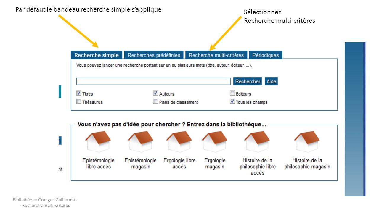 Bibliothèque Granger-Guillermit - - Recherche multi-critères Par défaut le bandeau recherche simple s'applique Sélectionnez Recherche multi-critères