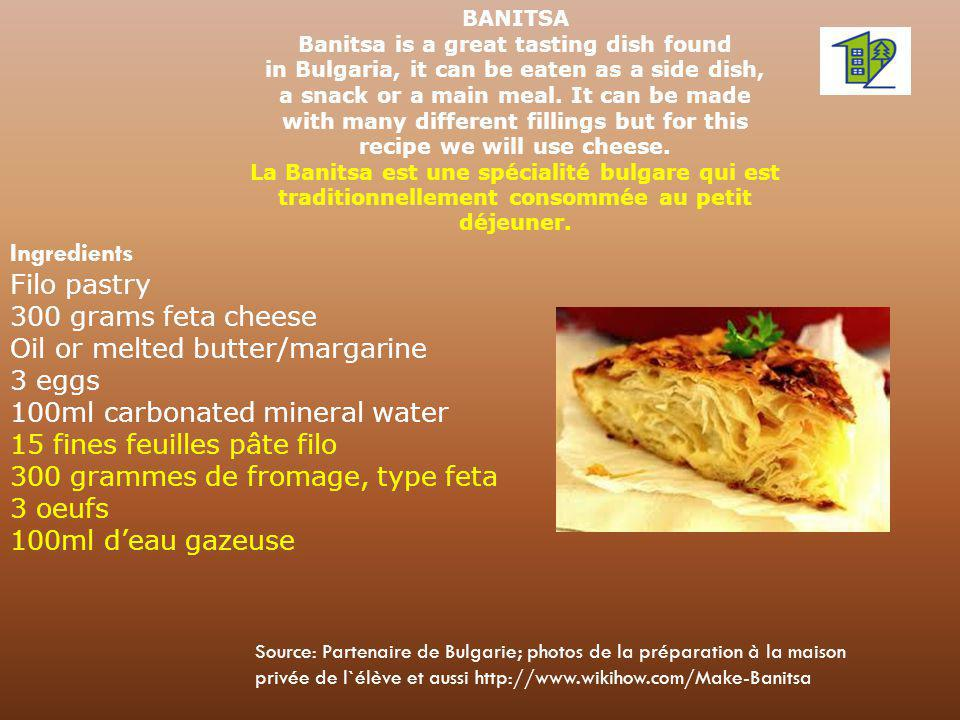 Ingredients Filo pastry 300 grams feta cheese Oil or melted butter/margarine 3 eggs 100ml carbonated mineral water 15 fines feuilles pâte filo 300 gra