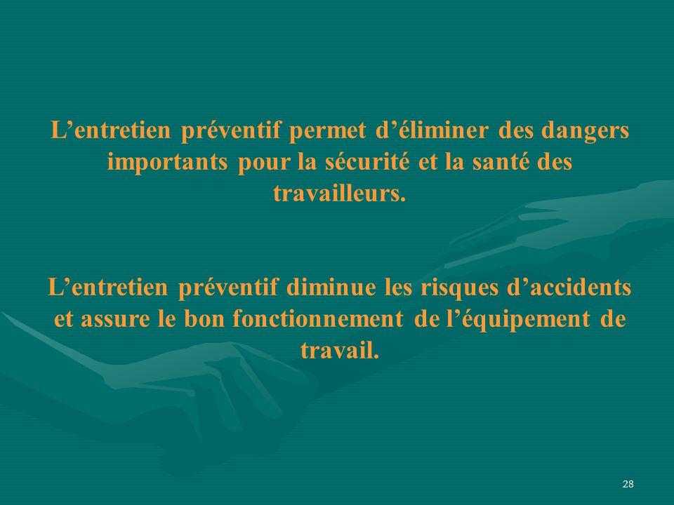 28 L'entretien préventif permet d'éliminer des dangers importants pour la sécurité et la santé des travailleurs.