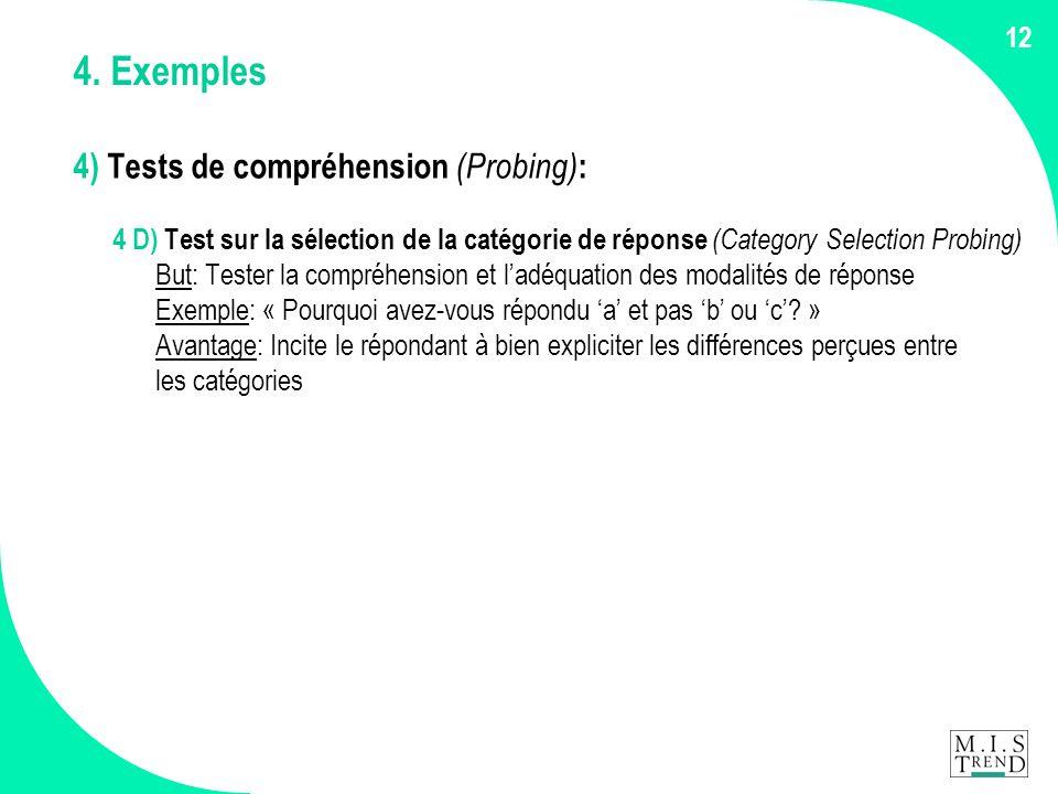 12 4. Exemples 4) Tests de compréhension (Probing) : 4 D) Test sur la sélection de la catégorie de réponse (Category Selection Probing) But: Tester la
