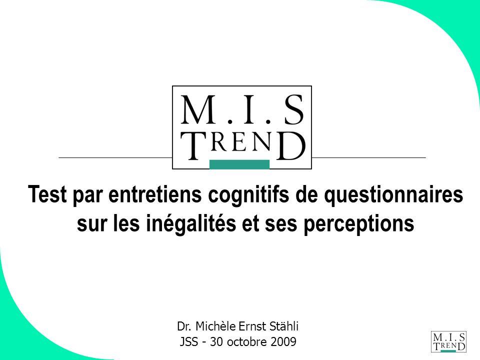 Dr. Michèle Ernst Stähli JSS - 30 octobre 2009 Test par entretiens cognitifs de questionnaires sur les inégalités et ses perceptions