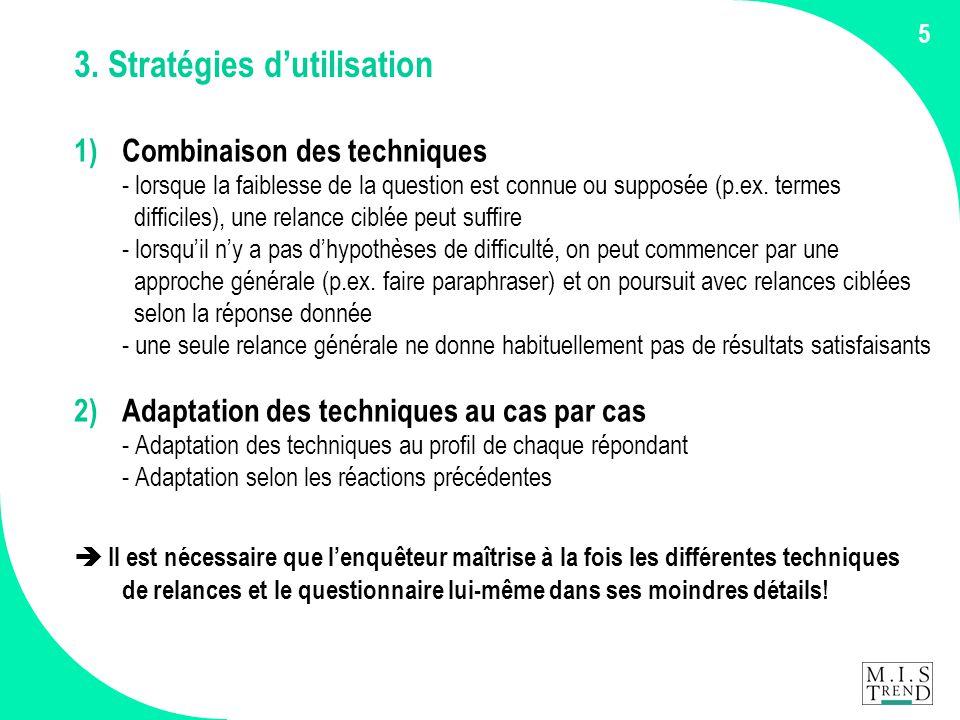 5 3. Stratégies d'utilisation 1) Combinaison des techniques - lorsque la faiblesse de la question est connue ou supposée (p.ex. termes difficiles), un