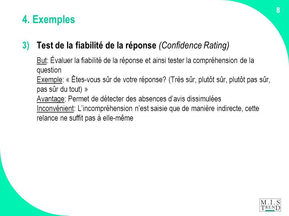 8 4. Exemples 3) Test de la fiabilité de la réponse (Confidence Rating) But: Évaluer la fiabilité de la réponse et ainsi tester la compréhension de la