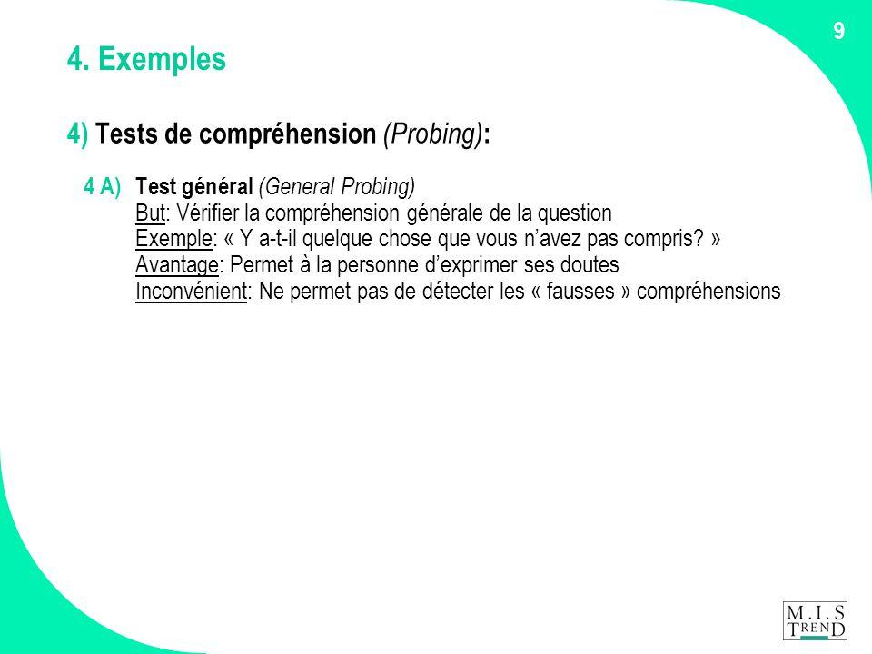 9 4. Exemples 4) Tests de compréhension (Probing) : 4 A) Test général (General Probing) But: Vérifier la compréhension générale de la question Exemple