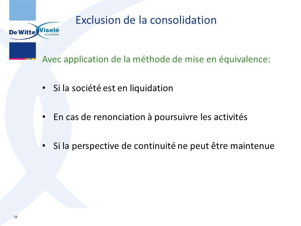 Exclusion de la consolidation Avec application de la méthode de mise en équivalence: Si la société est en liquidation En cas de renonciation à poursui