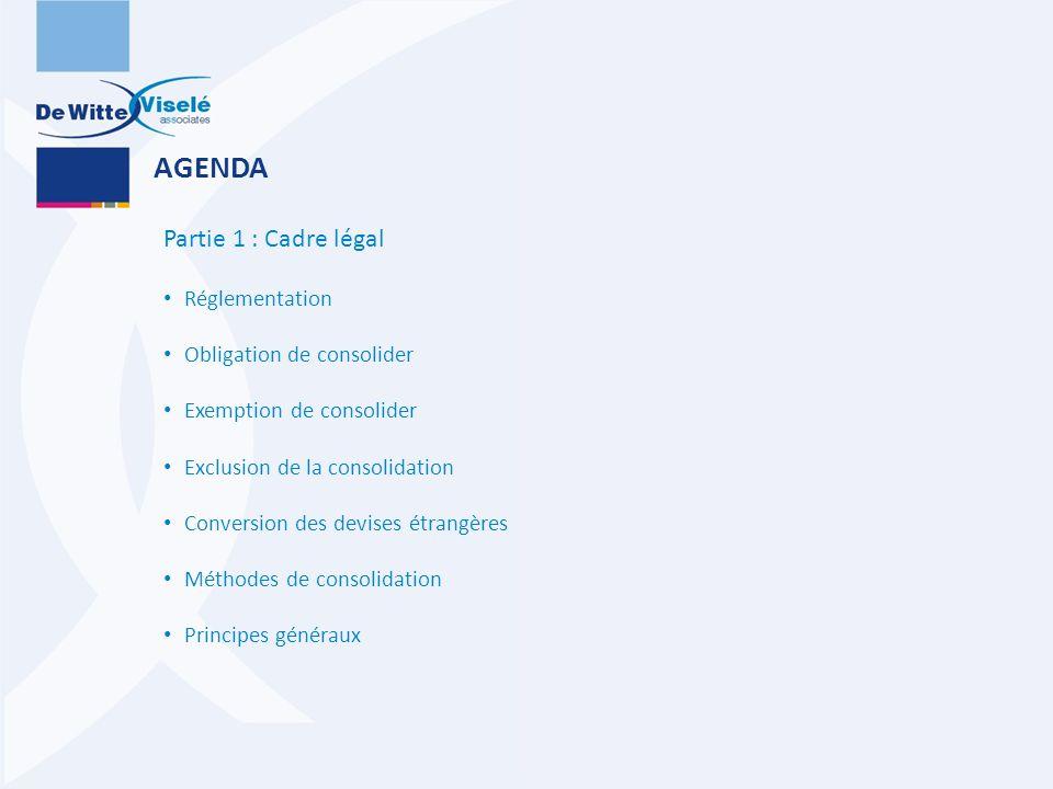 AGENDA Partie 1 : Cadre légal Réglementation Obligation de consolider Exemption de consolider Exclusion de la consolidation Conversion des devises étr