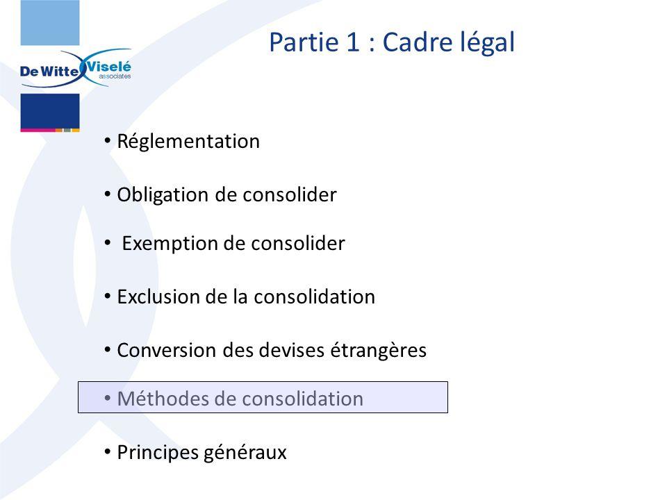 Partie 1 : Cadre légal Réglementation Obligation de consolider Exemption de consolider Exclusion de la consolidation Conversion des devises étrangères