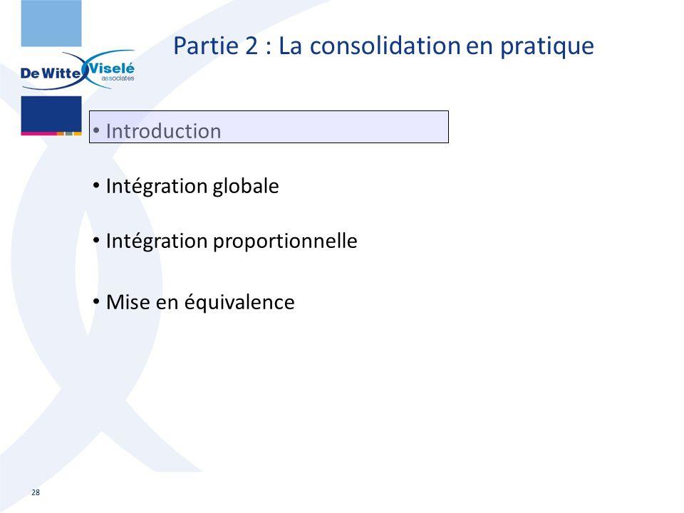 Partie 2 : La consolidation en pratique Introduction Intégration globale Intégration proportionnelle Mise en équivalence 28