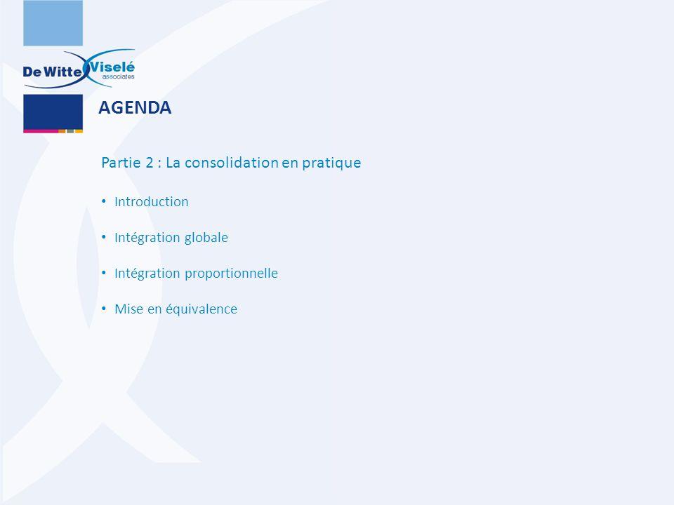 AGENDA Partie 2 : La consolidation en pratique Introduction Intégration globale Intégration proportionnelle Mise en équivalence