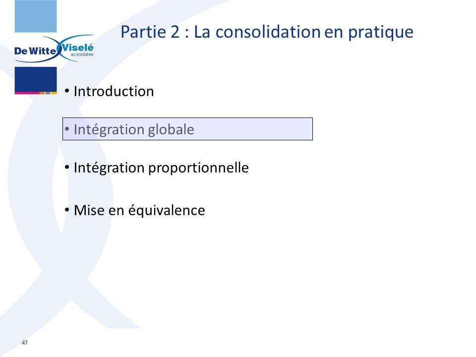 Partie 2 : La consolidation en pratique Introduction Intégration globale Intégration proportionnelle Mise en équivalence 47