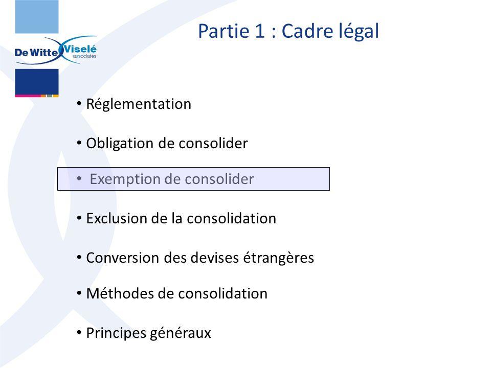 Exemption de consolider Exemption en cas de sous-consolidation Approbation par l'Assemblée générale avec une majorité de 90% ou 80% (suivant forme juridique de la société concernée) Le sous-groupe exempté est entièrement incorporé dans les comptes consolidés établis au niveau supérieur Comptes consolidés établis en conformité avec les directives européennes Mention dans l'annexe aux comptes annuels individuels de l'exemption de consolider 9