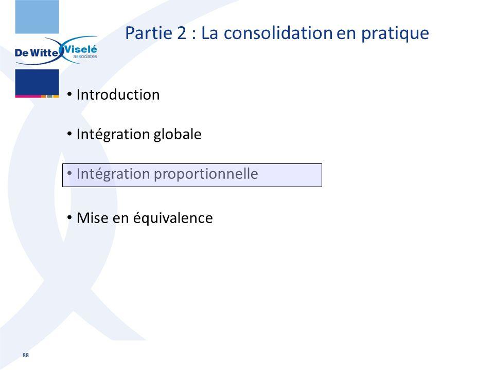 Partie 2 : La consolidation en pratique Introduction Intégration globale Intégration proportionnelle Mise en équivalence 88