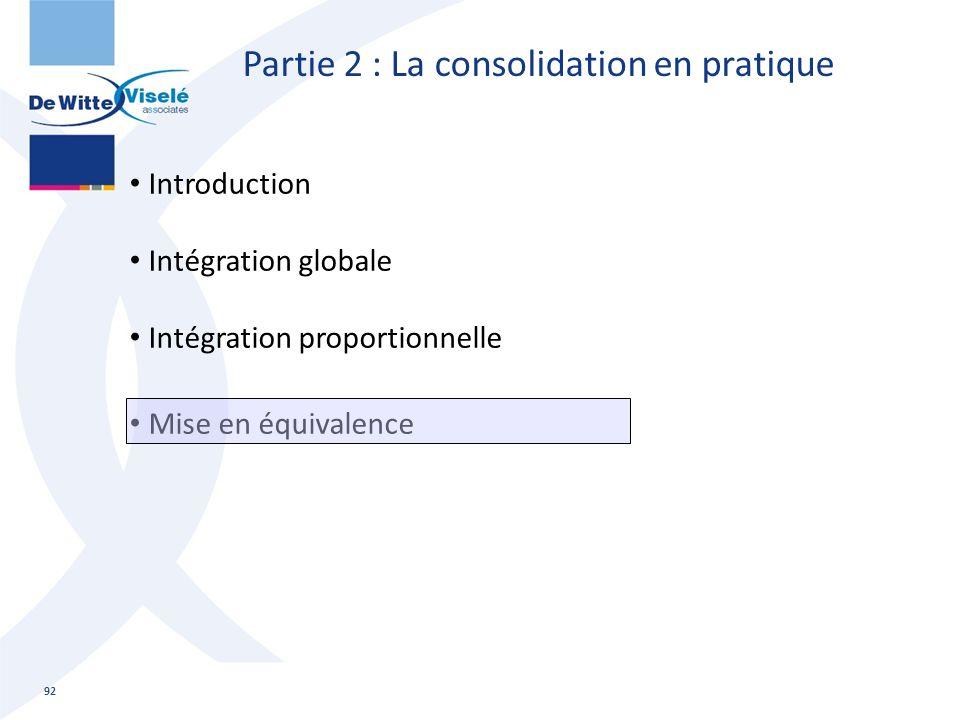 Partie 2 : La consolidation en pratique Introduction Intégration globale Intégration proportionnelle Mise en équivalence 92