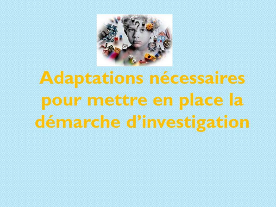 Adaptations nécessaires pour mettre en place la démarche d'investigation
