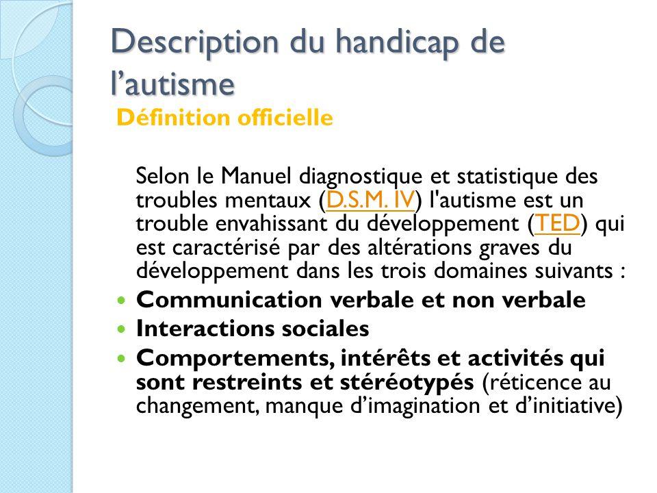 Description du handicap de l'autisme Définition officielle Selon le Manuel diagnostique et statistique des troubles mentaux (D.S.M.