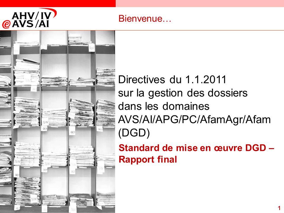 1 Bienvenue… Standard de mise en œuvre DGD – Rapport final Directives du 1.1.2011 sur la gestion des dossiers dans les domaines AVS/AI/APG/PC/AfamAgr/