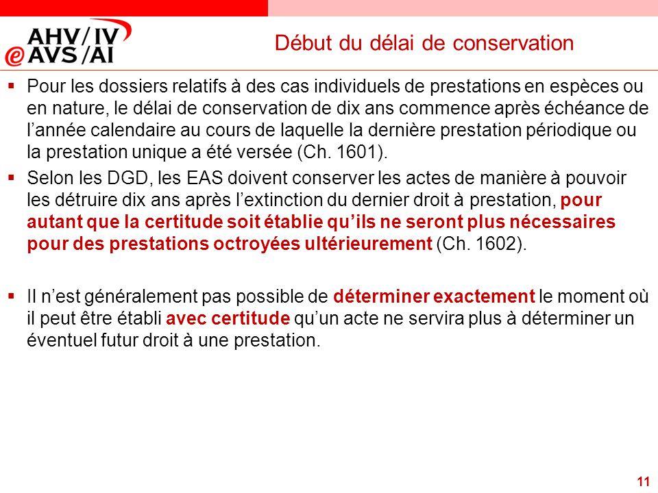 11 Début du délai de conservation  Pour les dossiers relatifs à des cas individuels de prestations en espèces ou en nature, le délai de conservation