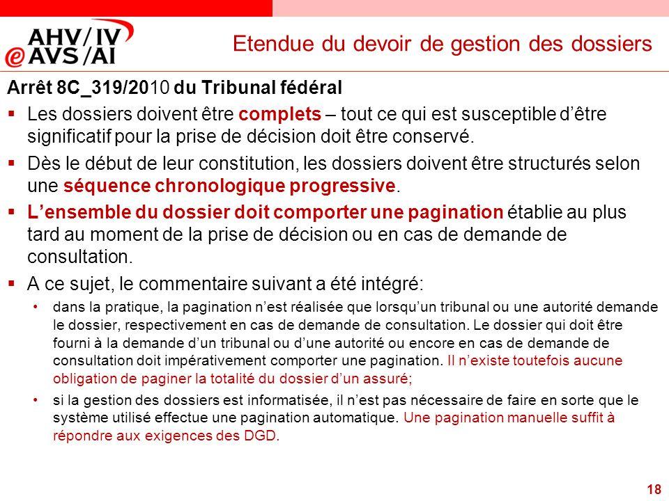 18 Etendue du devoir de gestion des dossiers Arrêt 8C_319/2010 du Tribunal fédéral  Les dossiers doivent être complets – tout ce qui est susceptible