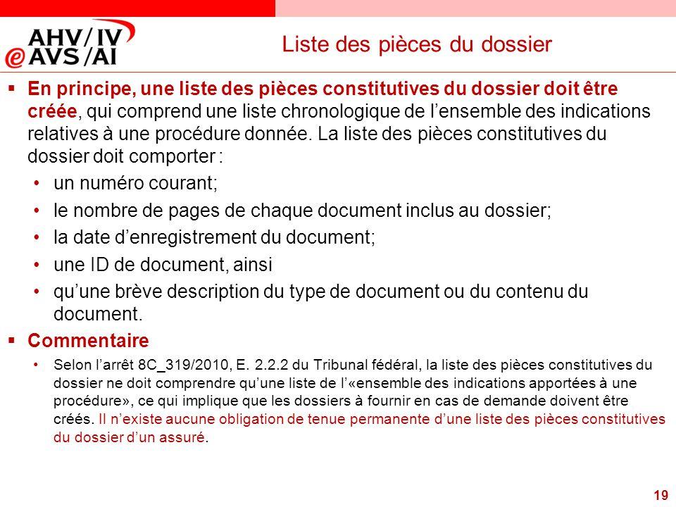 19 Liste des pièces du dossier  En principe, une liste des pièces constitutives du dossier doit être créée, qui comprend une liste chronologique de l