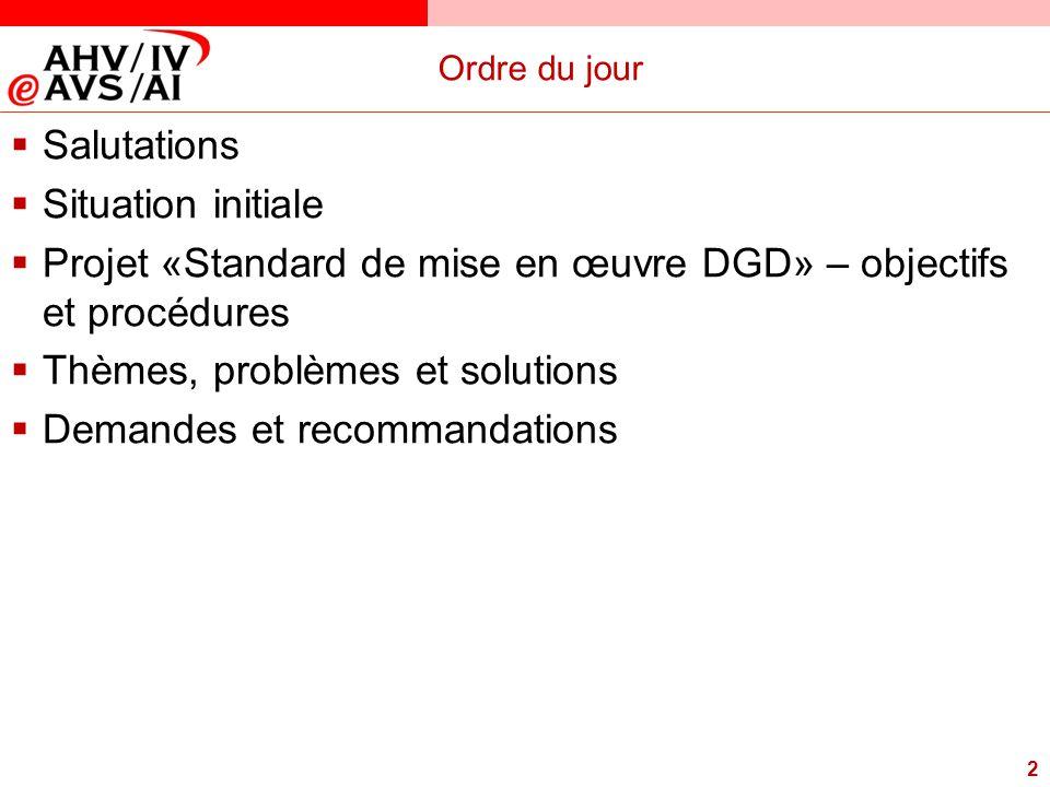 2 Ordre du jour  Salutations  Situation initiale  Projet «Standard de mise en œuvre DGD» – objectifs et procédures  Thèmes, problèmes et solutions