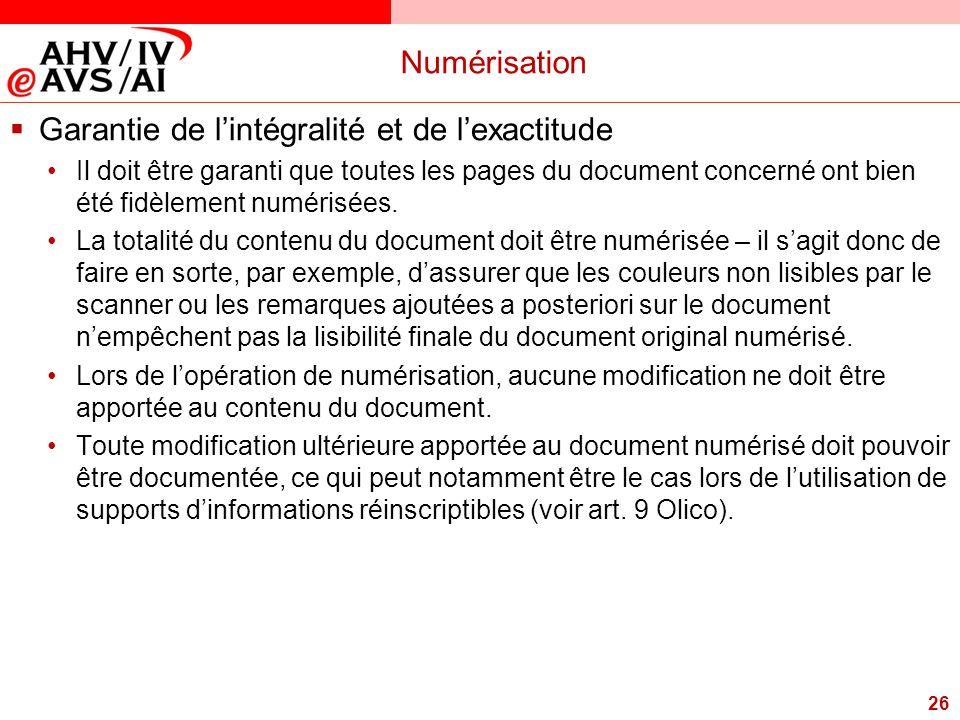 26 Numérisation  Garantie de l'intégralité et de l'exactitude Il doit être garanti que toutes les pages du document concerné ont bien été fidèlement