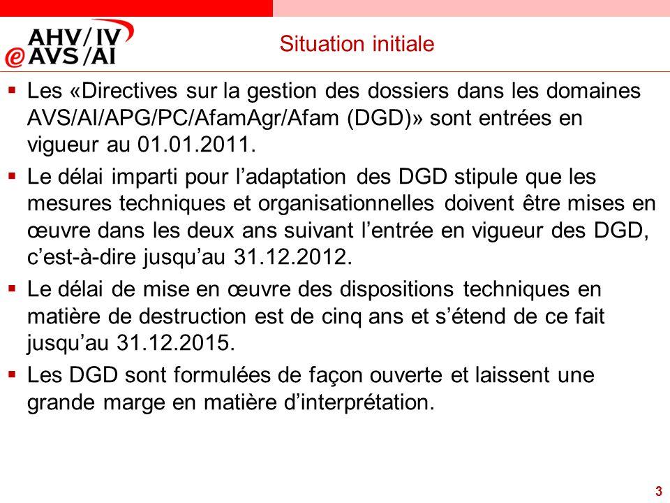 3 Situation initiale  Les «Directives sur la gestion des dossiers dans les domaines AVS/AI/APG/PC/AfamAgr/Afam (DGD)» sont entrées en vigueur au 01.0