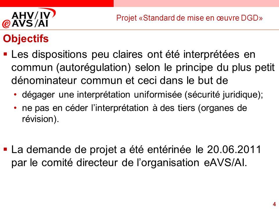 4 Projet «Standard de mise en œuvre DGD» Objectifs  Les dispositions peu claires ont été interprétées en commun (autorégulation) selon le principe du