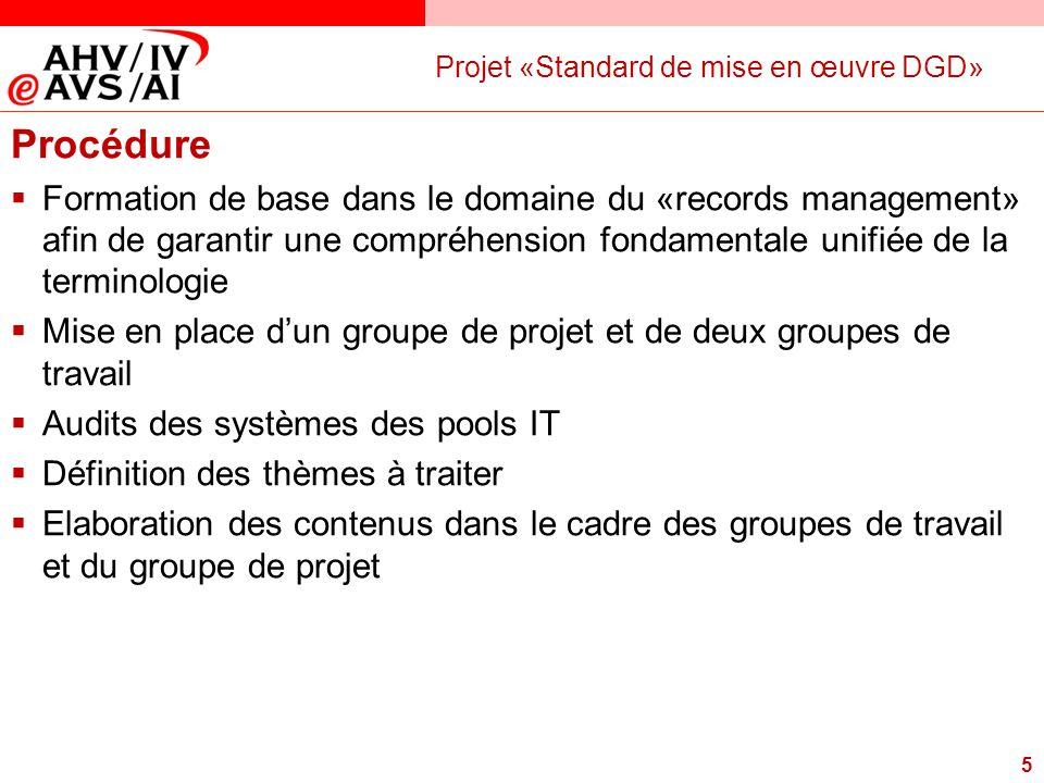 5 Projet «Standard de mise en œuvre DGD» Procédure  Formation de base dans le domaine du «records management» afin de garantir une compréhension fond